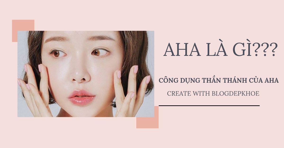 Tìm hiểu AHA và công dụng của AHA mang lại